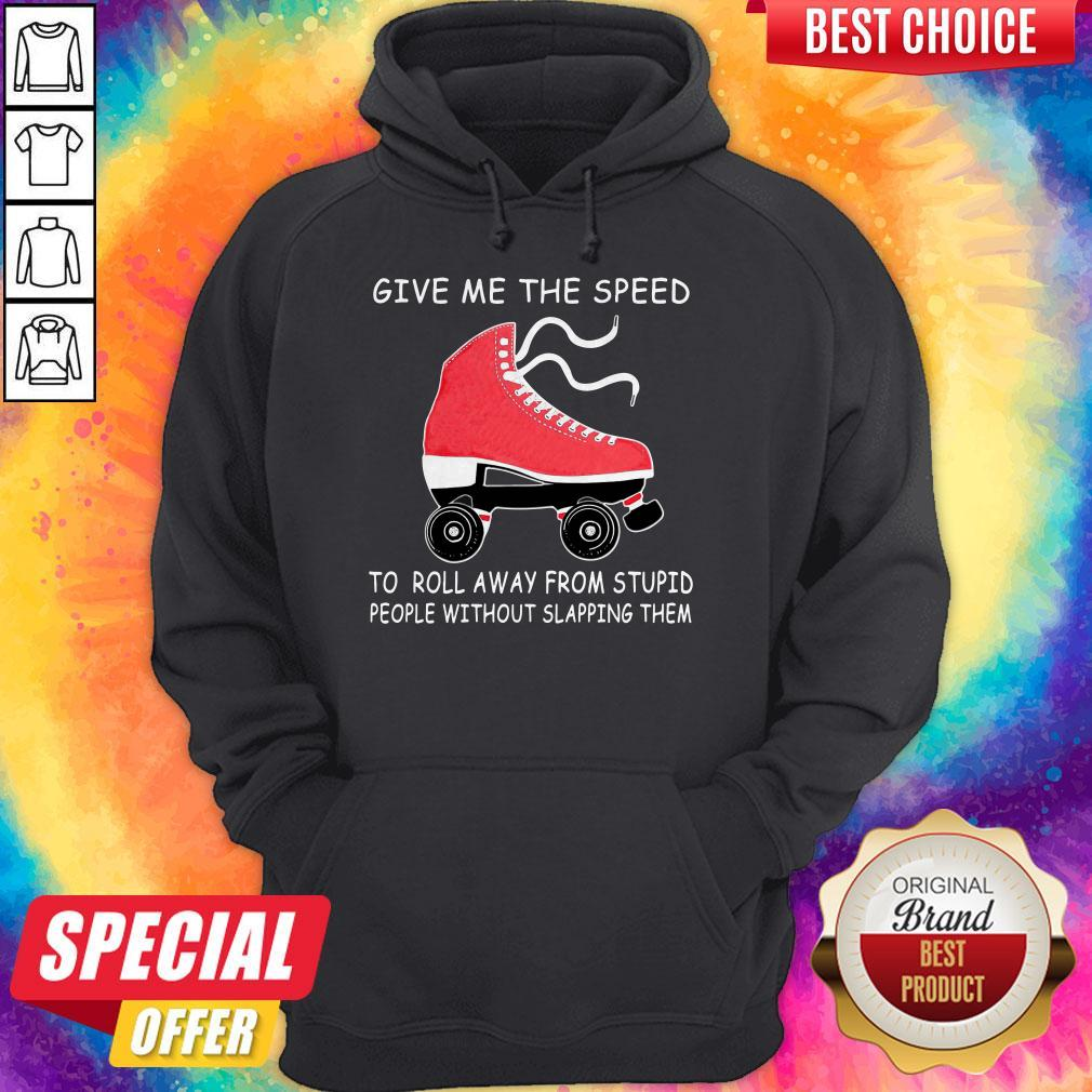 Nive Give Me The Speed To Roll Away From Stupid People Without Slapping Them Hoodie