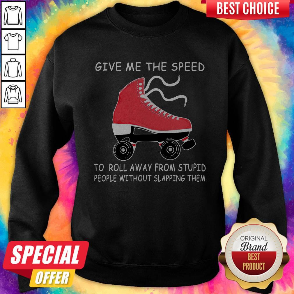 Nive Give Me The Speed To Roll Away From Stupid People Without Slapping Them Sweatshirt