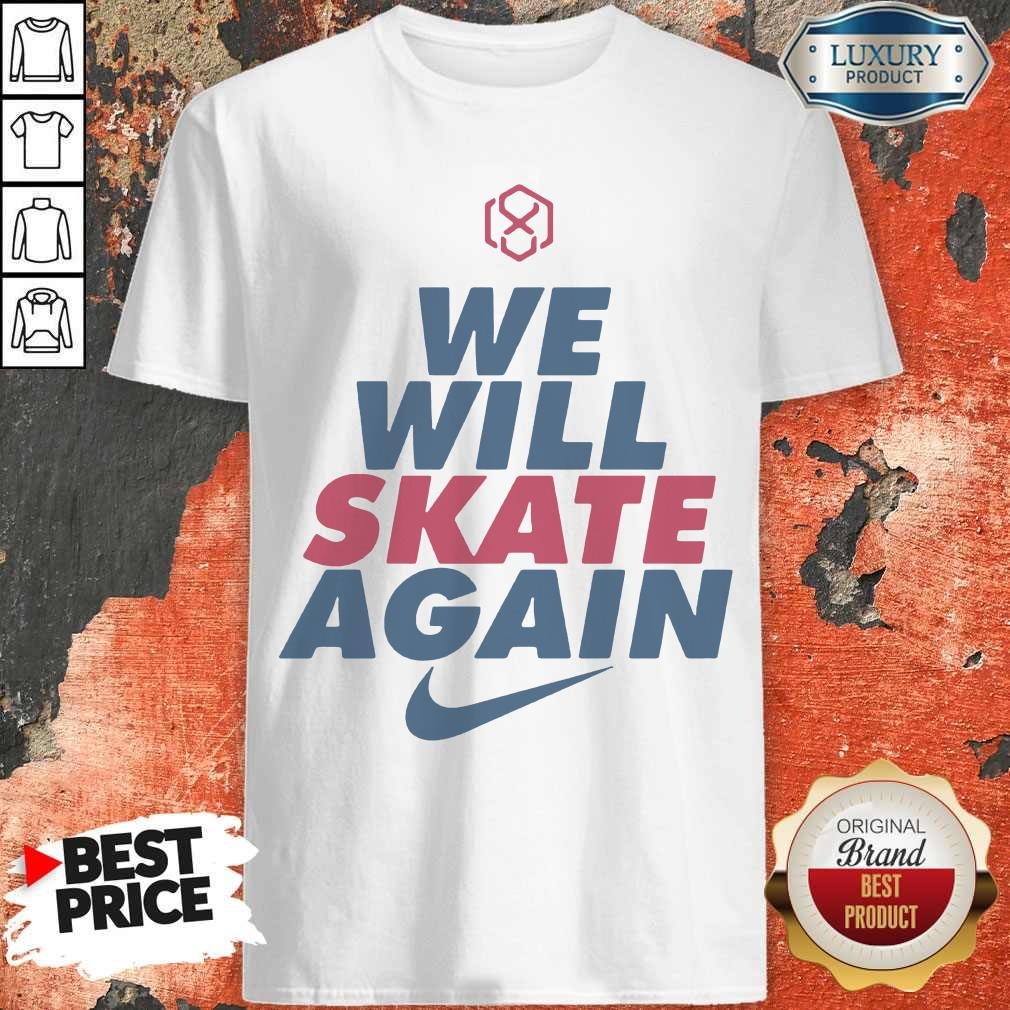Official We Will Skate Again Nike Shirt