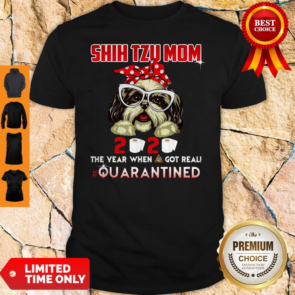 Shih Tzu Mom 2020 The Year When Shit Got Real Quarantined Shirt