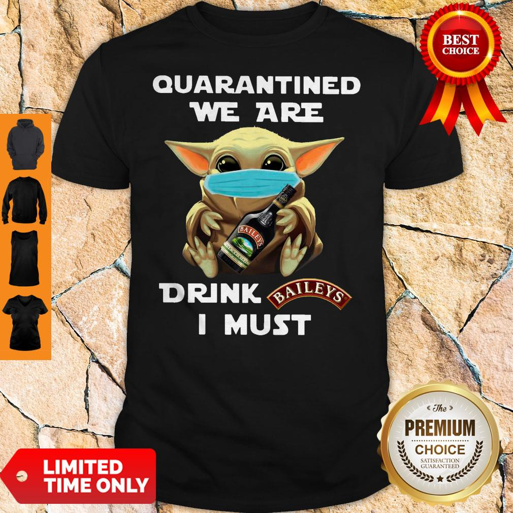 Baby Yoda Quarantined We Are Drink Baileys I Must Shirt