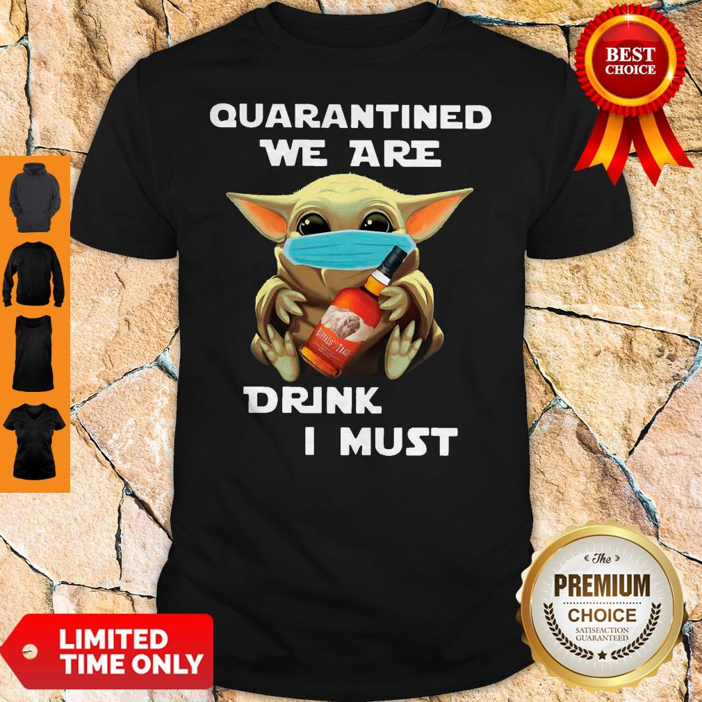 Baby Yoda Quarantined We Are Drink Buffalo Trace I Must Shirt