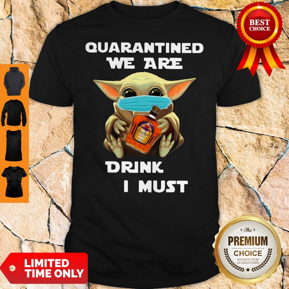 Baby Yoda Quarantined We Are Drink Crown Royal Peach I Must Shirt