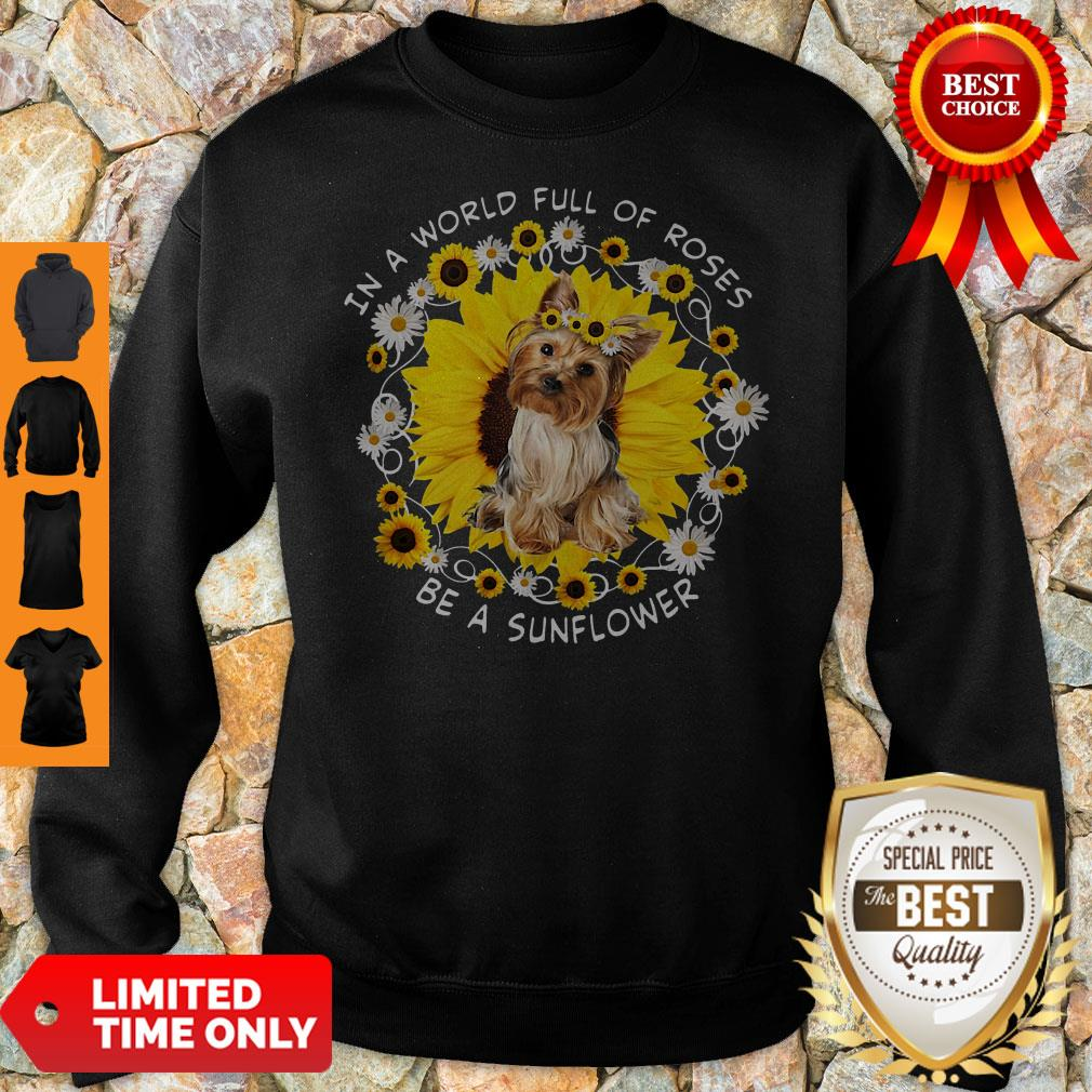 Official In A World Full Of Roses Be A Sunflower Yorkshire Sweatshirt