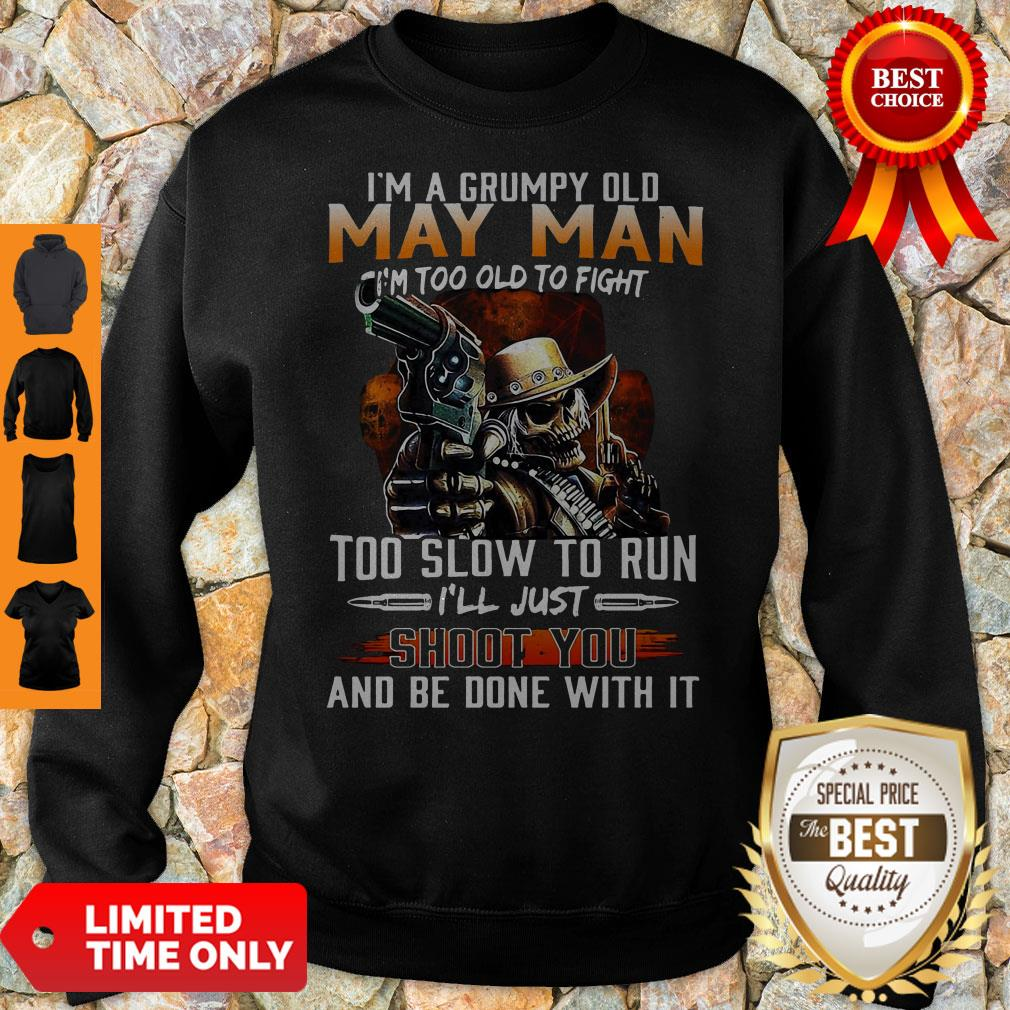 I'm A Grumpy Old May Man I'm Too Old To Fight Too Slow To Run Sweatshirt