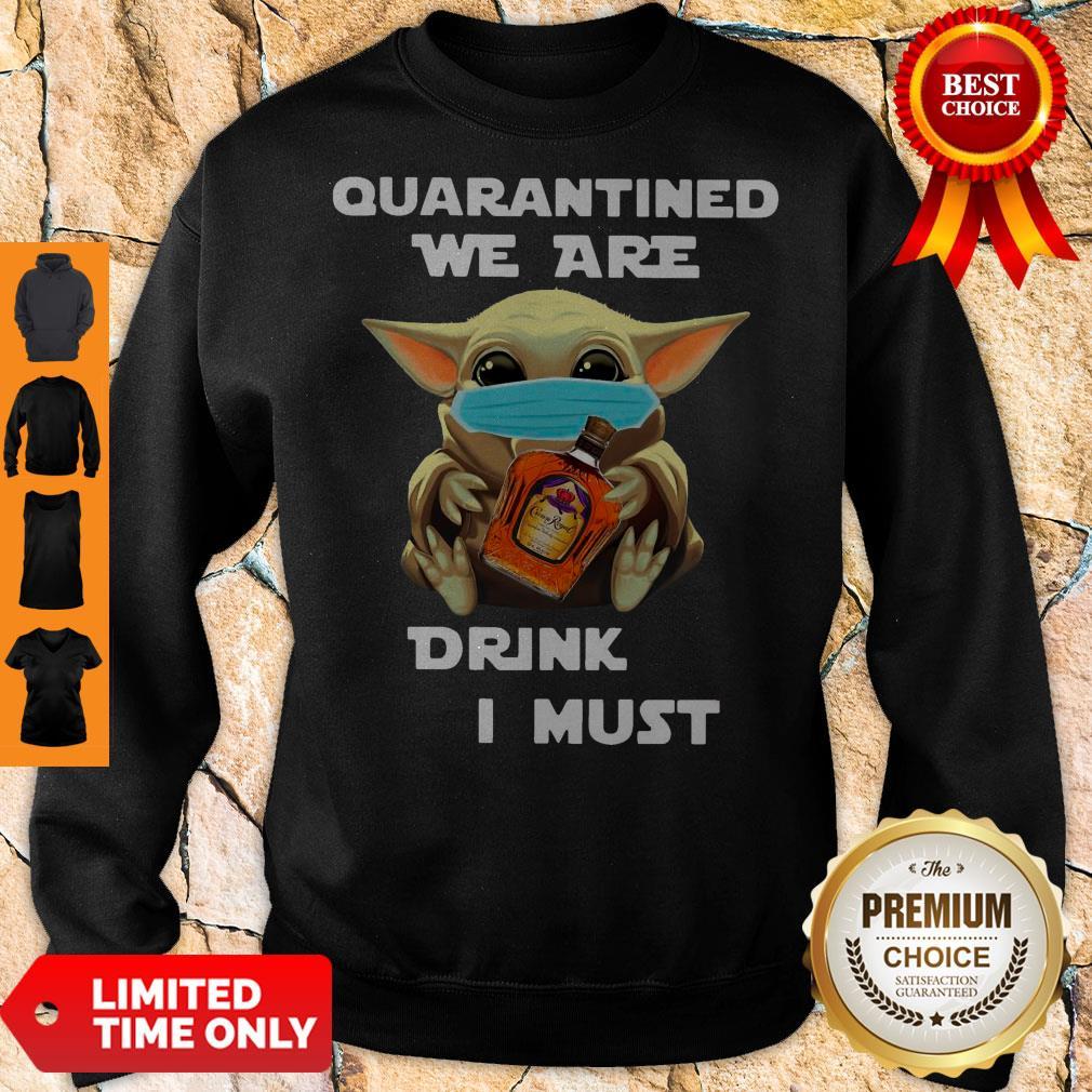 Baby Yoda Quarantined We Are Drink Crown Royal Peach I Must Sweatshirt