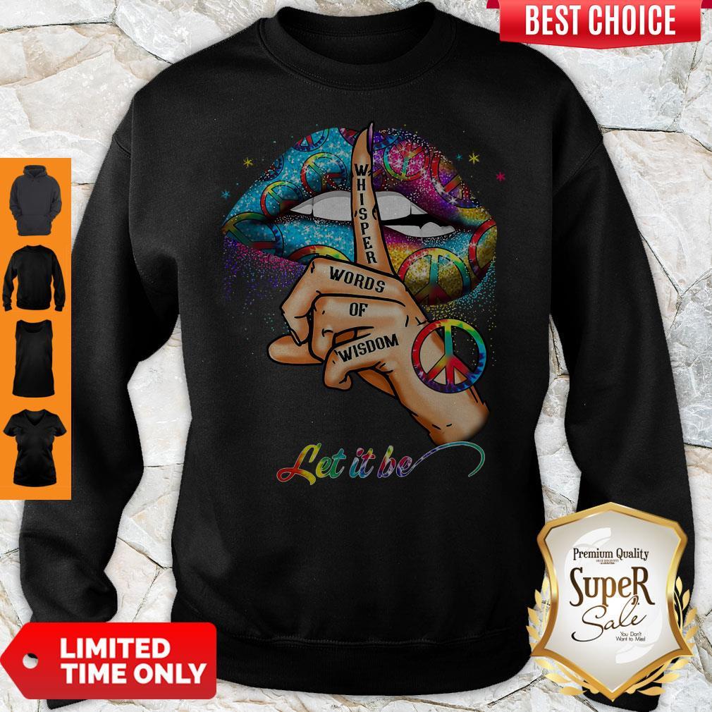 Colorful Lips Hippie Whisper Words Of Wisdom Let It Be Ladies Sweatshirt