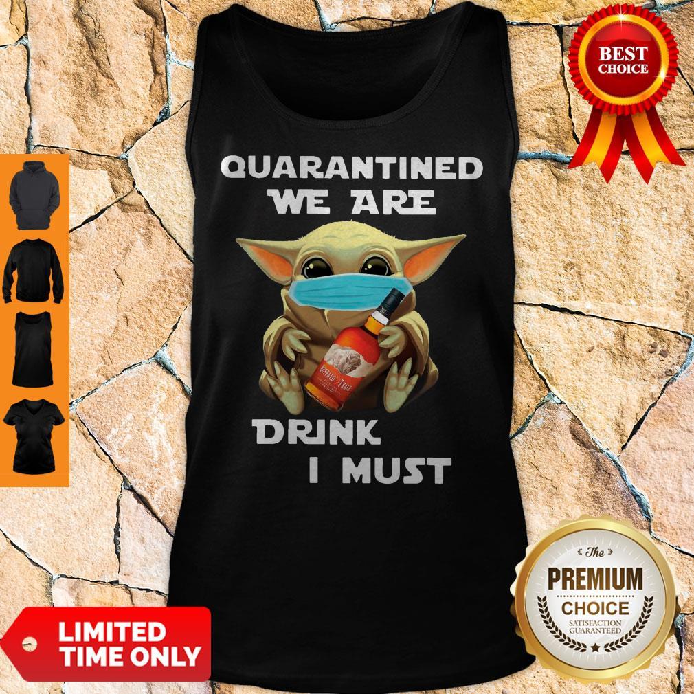 Baby Yoda Quarantined We Are Drink Buffalo Trace I Must Tank Top