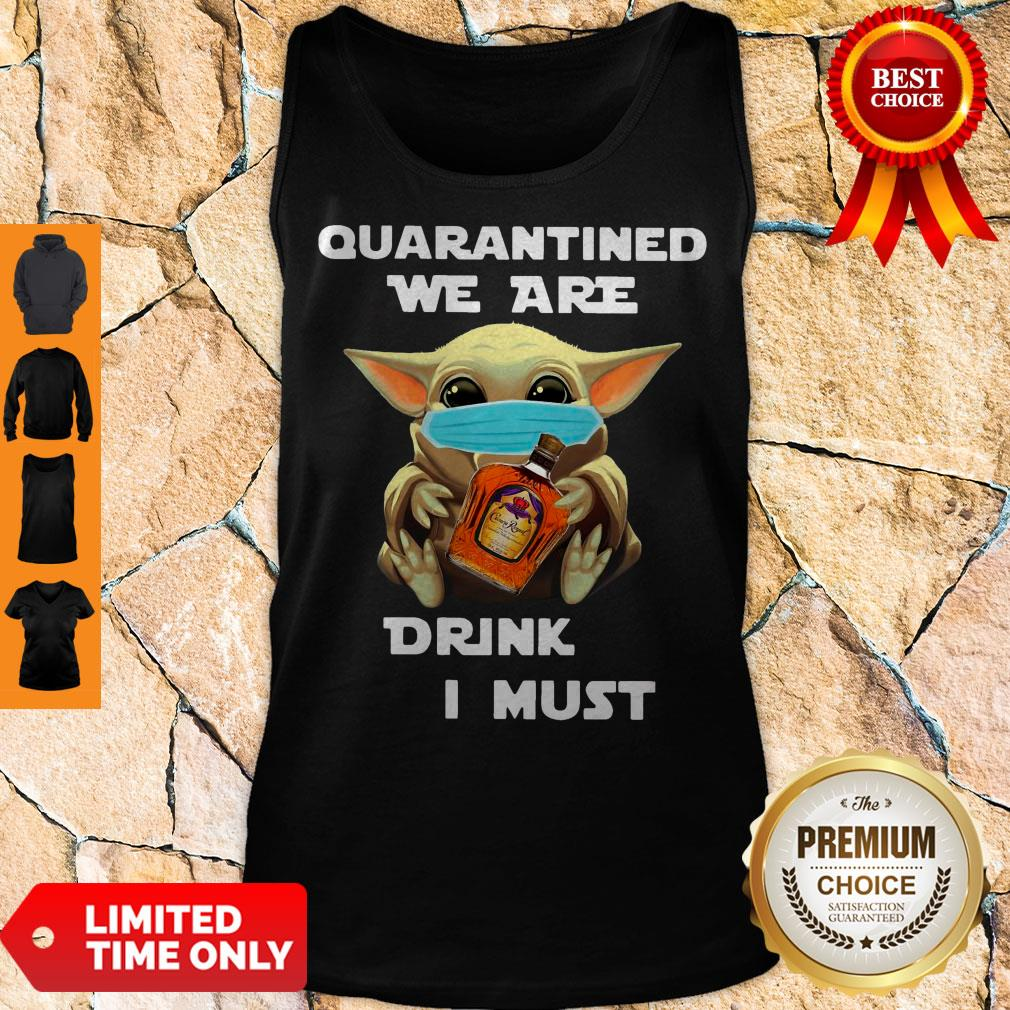 Baby Yoda Quarantined We Are Drink Crown Royal Peach I Must Tank Top