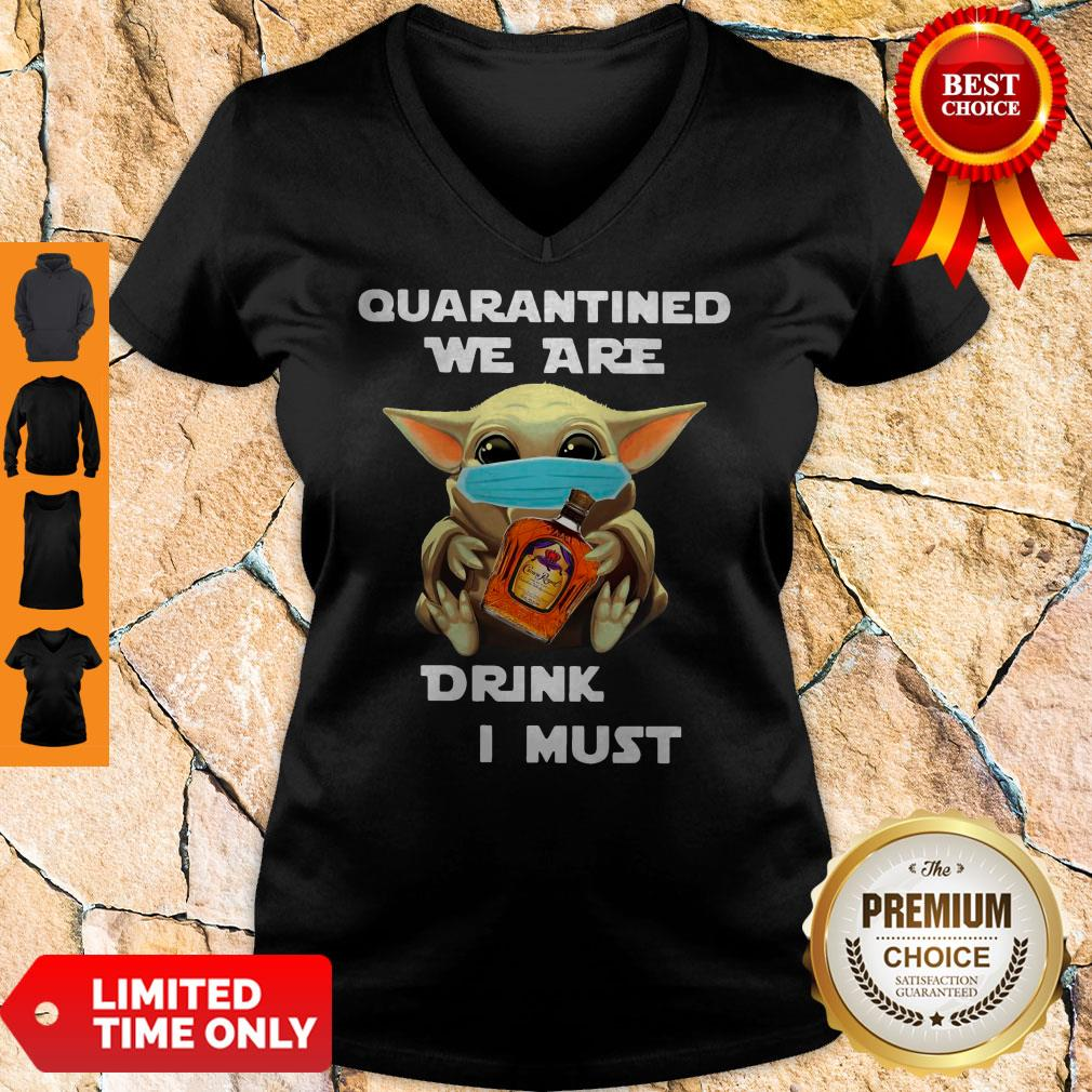 Baby Yoda Quarantined We Are Drink Crown Royal Peach I Must V-neck