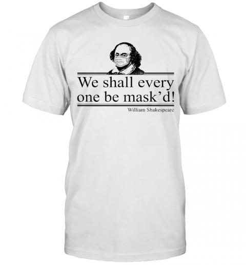 William Shakespeare We Shall Everyone Be Maskd T-Shirt Classic Men's T-shirt