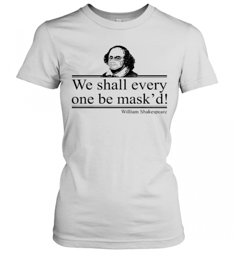 William Shakespeare We Shall Everyone Be Maskd T-Shirt Classic Women's T-shirt