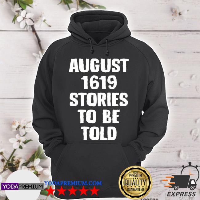 August 1619 stories to be told s hoodie