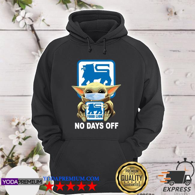 Baby Yoda Face Mask Hug Food Lion No Days Off Shirt hoodie