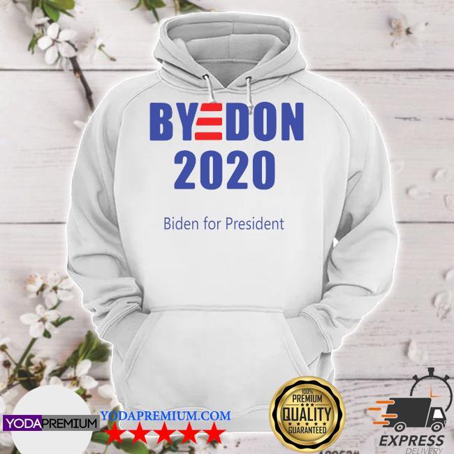Bye Don Biden For President 2020 s hoodie