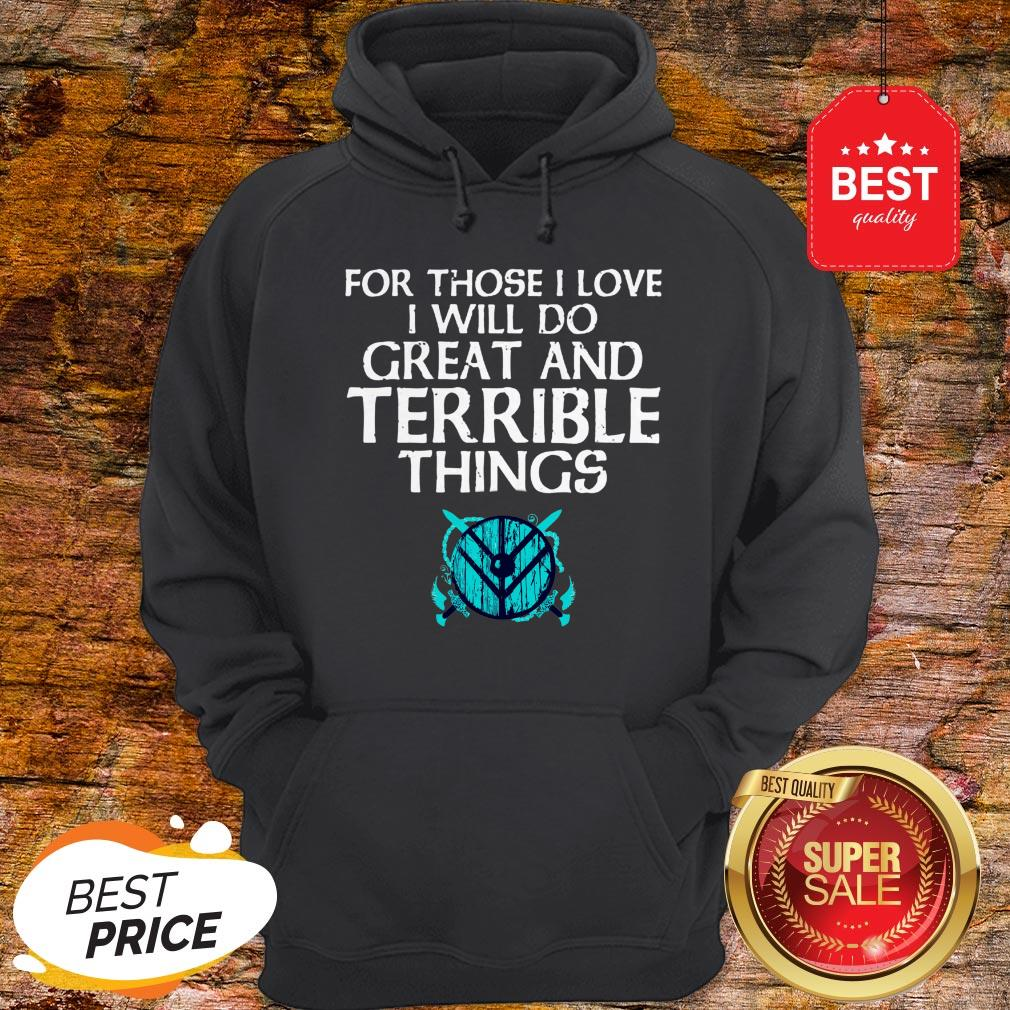 For Those I Love I Will Do Great And Terrible Things Shieldmaiden Viking Hoodie