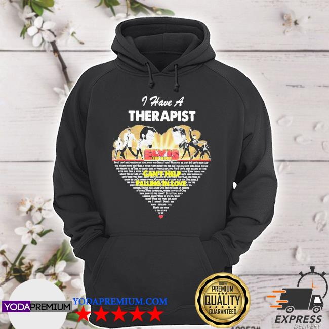 I have a therapist elvis the king can't help falling in love heart s hoodie