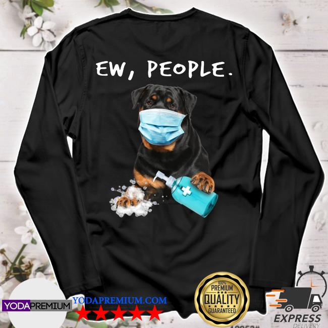 Rottweiler Ew People Face Mask Wash Your Hands Shirt longsleeve