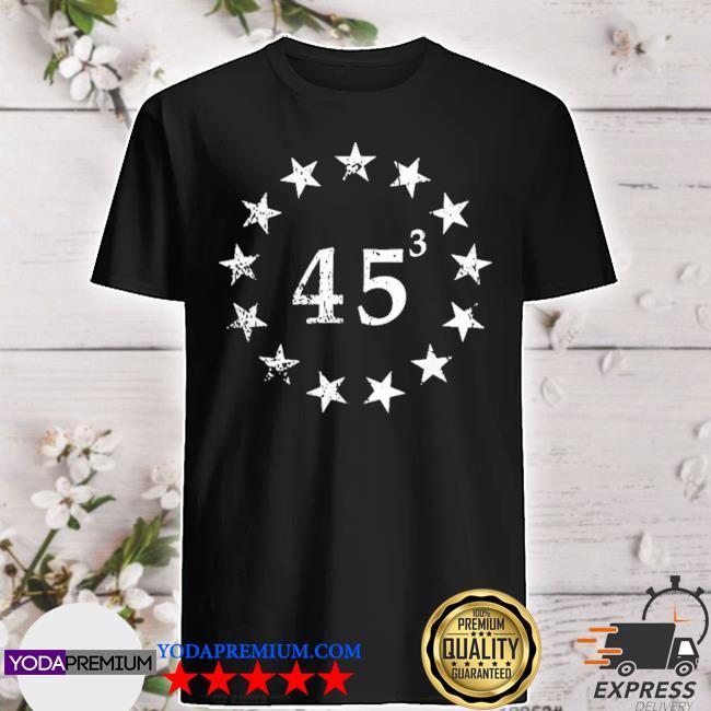 Trump 45 cubed third presidential term betsy ross stars shirt