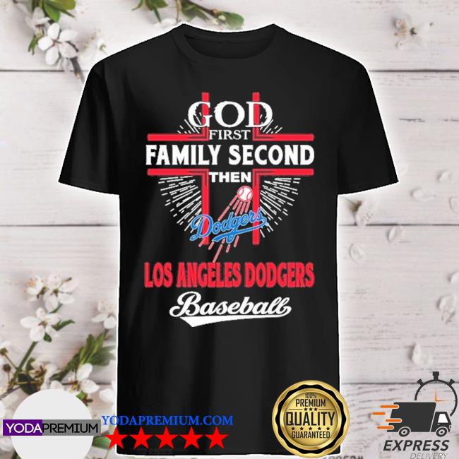God first Family second then Los Angeles Dodgers Baseball shirt