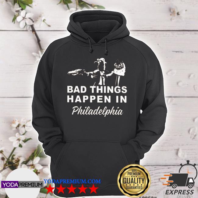 Gritty bad things happen in philadelphia s hoodie
