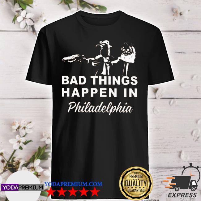 Gritty bad things happen in philadelphia shirt