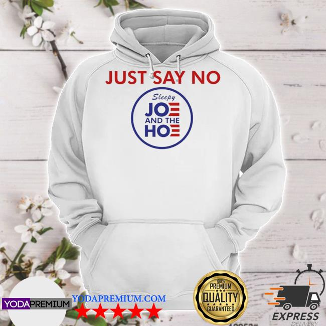 Say no to joe and the hoe s hoodie