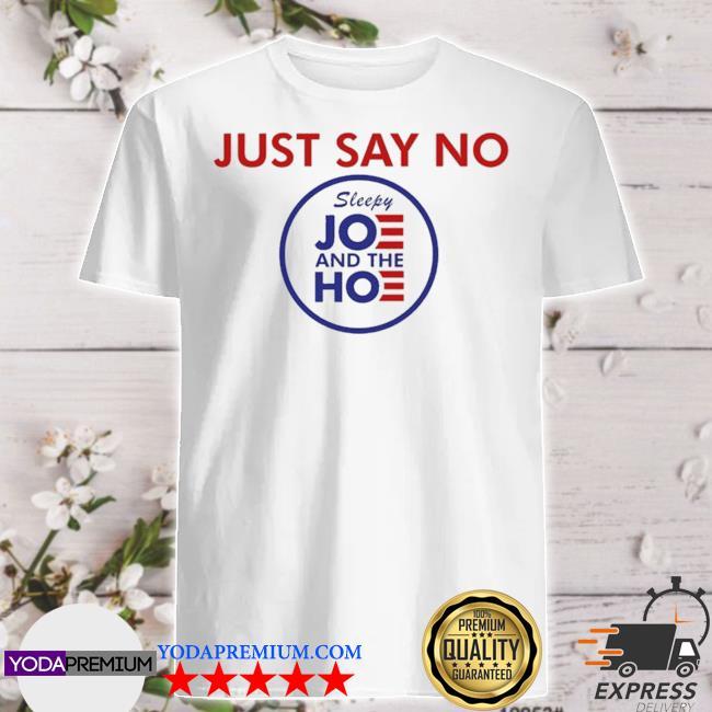 Say no to joe and the hoe shirt