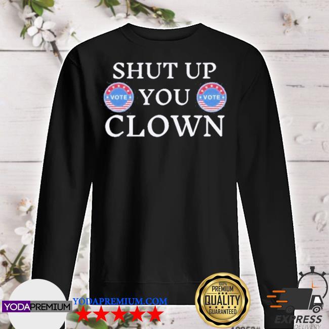 Shut up trump you clown vote s sweater