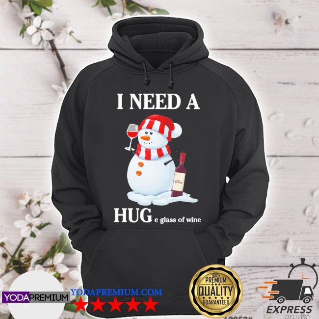 Snowman I need a huge glass of wine christmas s hoodie