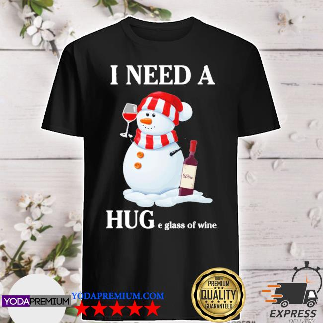 Snowman I need a huge glass of wine christmas shirt