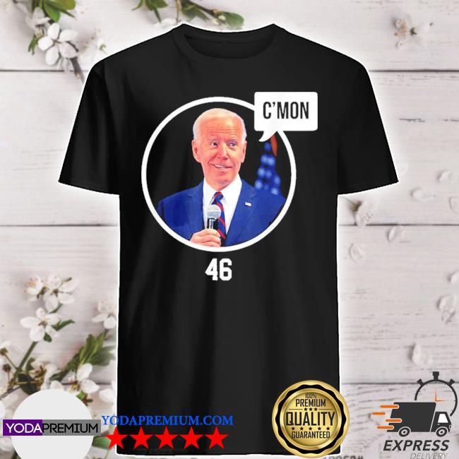 Official c'mon president biden 46 shirt