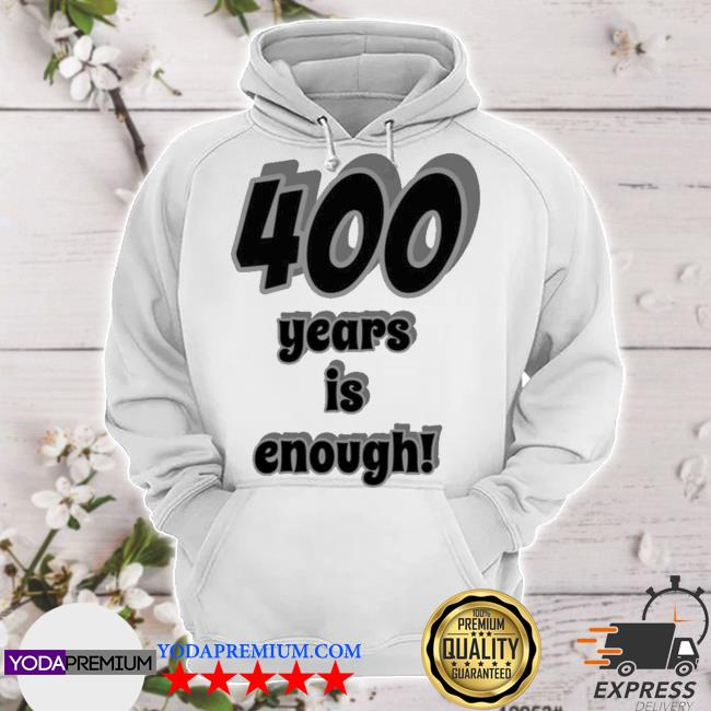 Official official 400 years is enough 2dark 2tell merch s hoodie