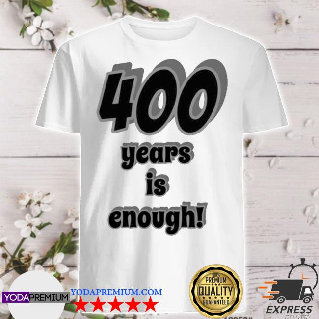 Official official 400 years is enough 2dark 2tell merch shirt