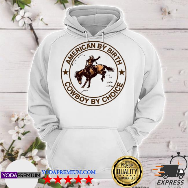 Official cowboy american by birth cowboy by choice s hoodie
