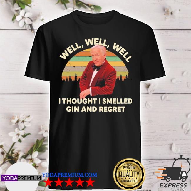 Official leslie jordan well well well i thought i smelled gin and regret shirt