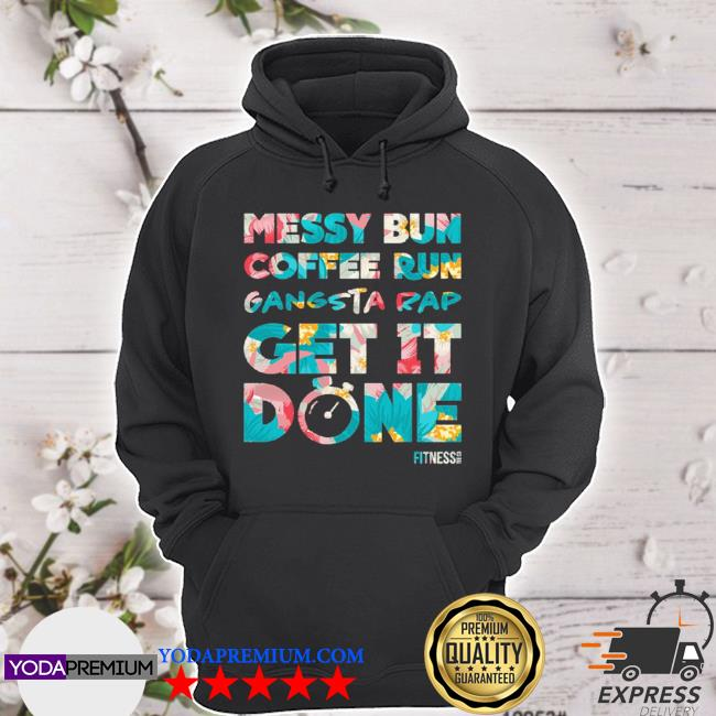 Official messy bun coffee run gangsta rap get it done fitness s hoodie