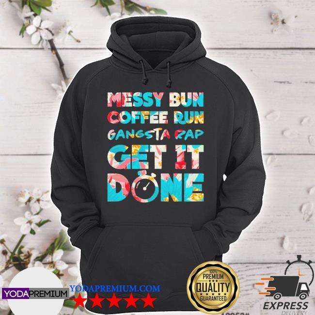 Official messy bun coffee run gangsta rap get it done s hoodie