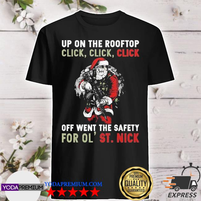 Official santa up on the rooftop click off went the safety for ol st nick shirt