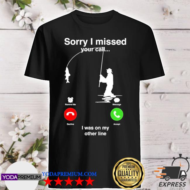 Official sorry i miss your call i was on my other line shirt
