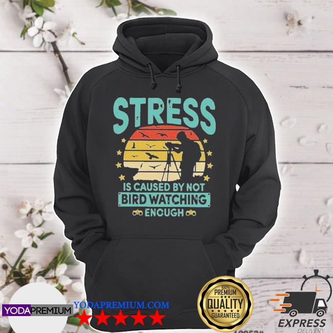 Official stress is caused by not bird watching enough vintage s hoodie