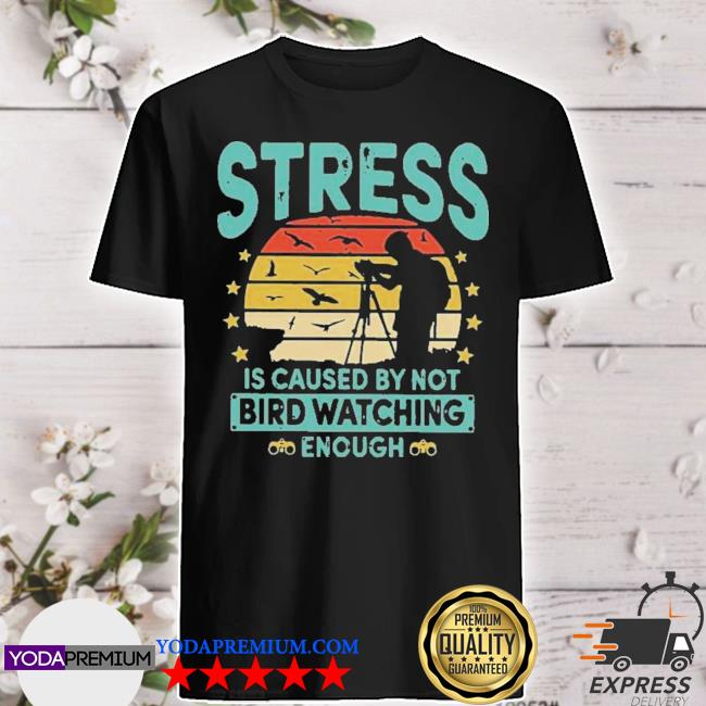 Official stress is caused by not bird watching enough vintage shirt