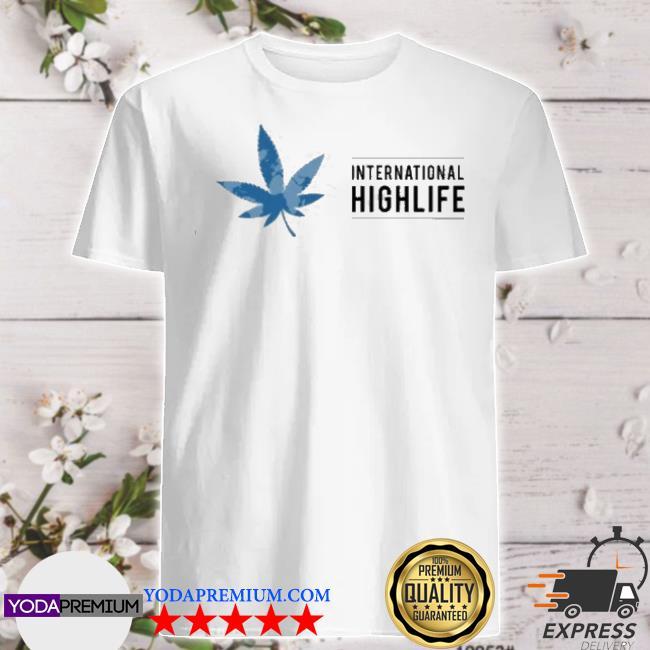 Official weed international highlife shirt