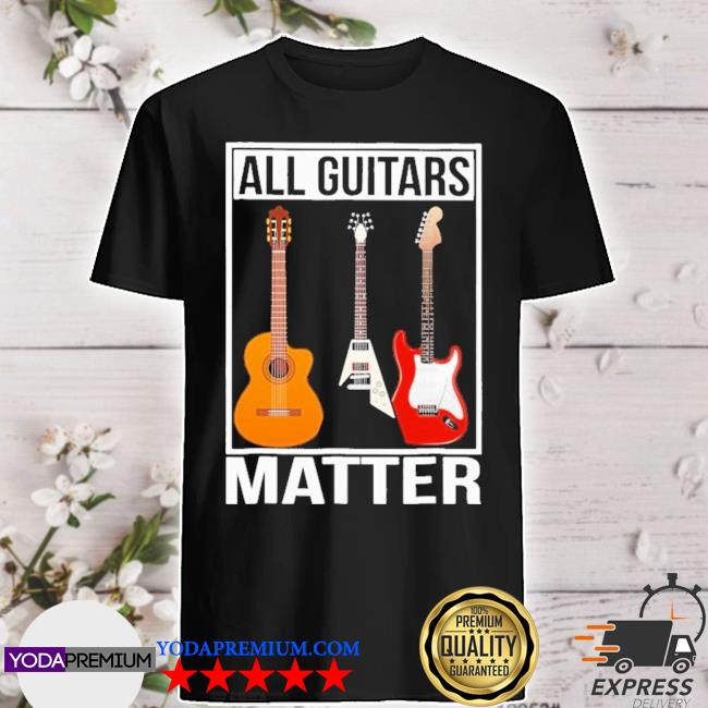 All Guitars matter 2021 shirt