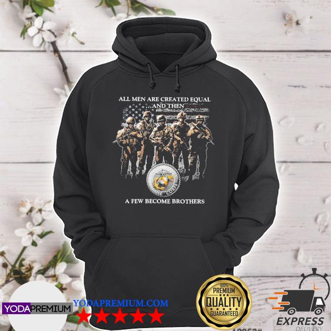 All men are created equal and then a few become brothers American flag s hoodie