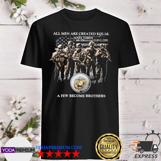 All men are created equal and then a few become brothers American flag shirt