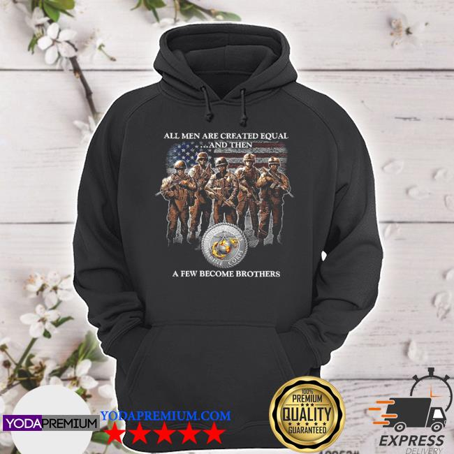 All men are created equal and then a few become brothers s hoodie
