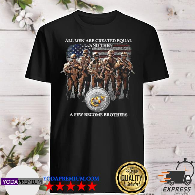 All men are created equal and then a few become brothers shirt