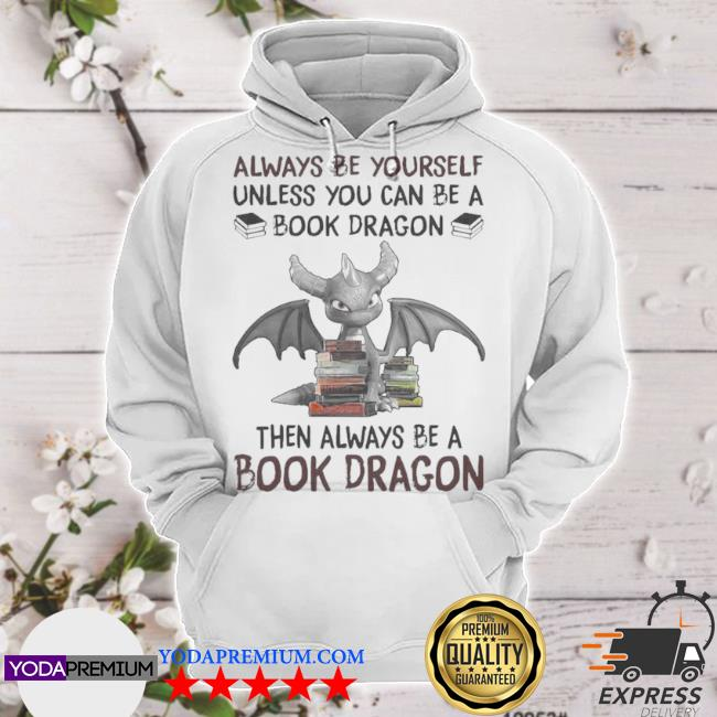 Always be yourself then always be a book toothless dragon s hoodie
