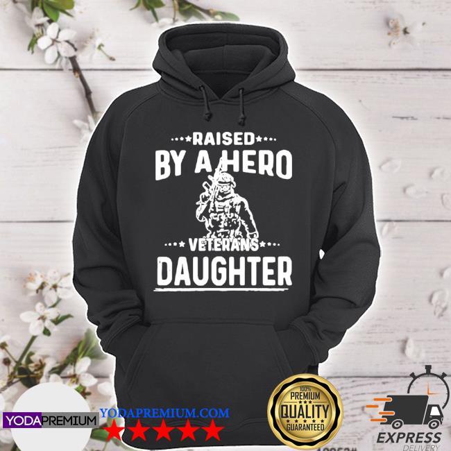 American flag fantastic raised by a hero veterans daughter s hoodie